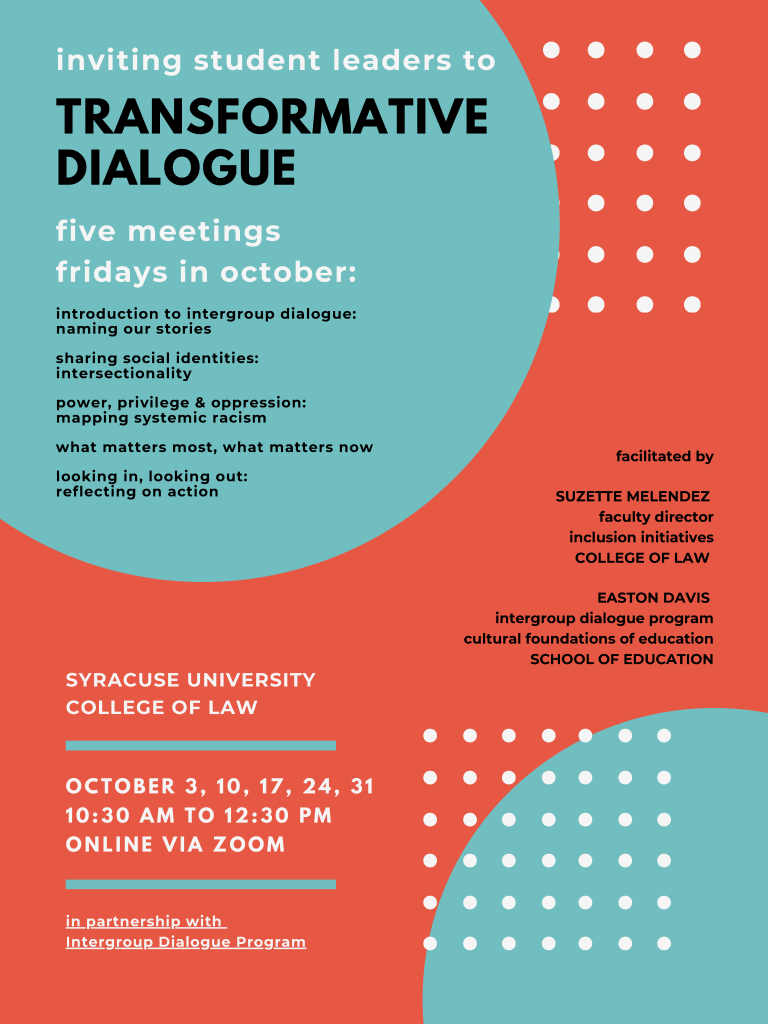 Announcement of the Transformative Dialogue among Syracuse University College of Law Student Leaders includes themes to be covered; facilitator names Suzette Melendez and Easton Davis, and specific dates and times, online, for meetings. Information also covered in text below the image.